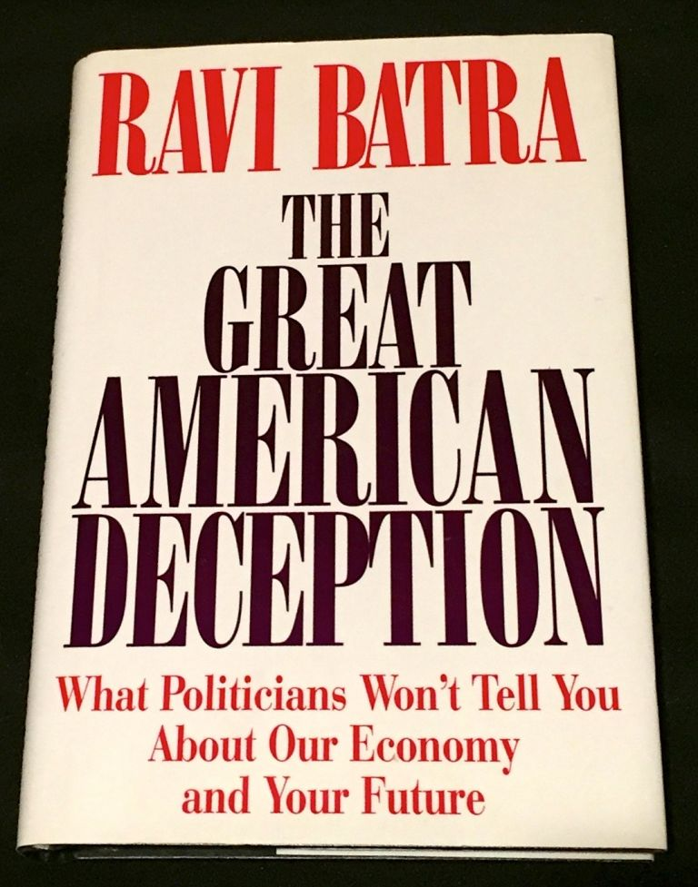 GREAT AMERICAN DECEPTION; What Politicians Won't Tell You About Our Economy And Your Future. Dr. Ravi Batra.