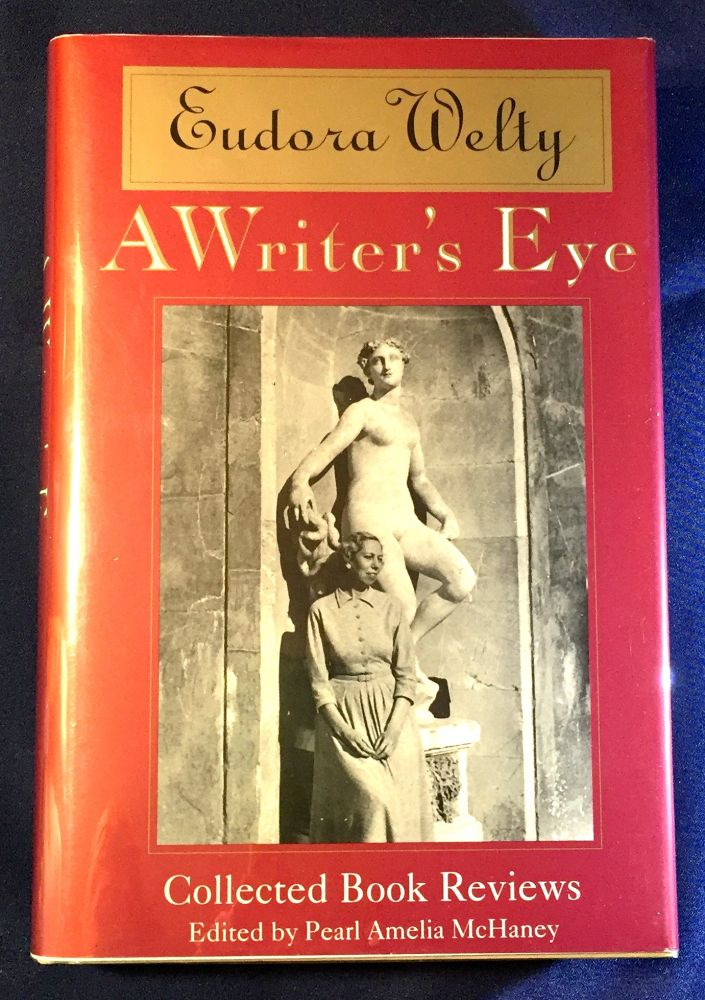 A WRITER'S EYE; Collected Book Reviews / Edited, with an Introduction, by Pearl Amelia McHaney. Eurora Welty.
