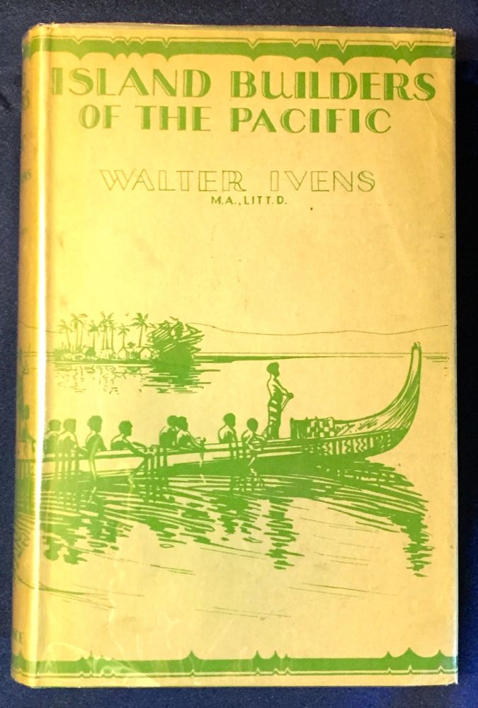 ISLAND BUILDERS OF THE PACIFIC; How & Why the People of Mala Construct their Artificial Islands, the Antiquity & Doubtful Origin of the Practice, with a Description of the Social Organization, Magic & Religion of their Inhabitants / With Illustrations & Maps. Walter G. Ivens.