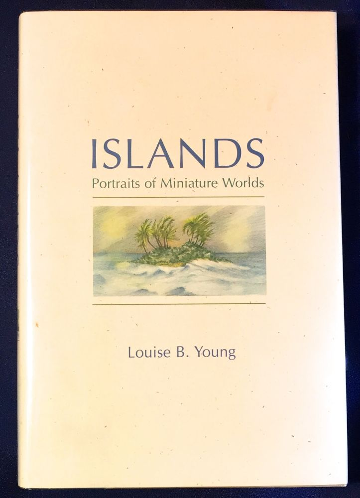 ISLANDS; Portraits of Miniature Worlds. Louise B. Young.