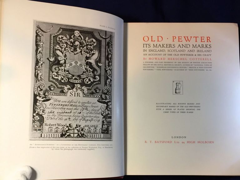 OLD PEWTER; ITS MAKERS AND MARKS / in England, Scotland, and Ireland / An Account of the Old Pewterer and His Craft / ]Iillustrating all known marks and secondary marks of the old pewterers with a series of plates showing the chief types of their wares. Howard Herschel Cotterell.
