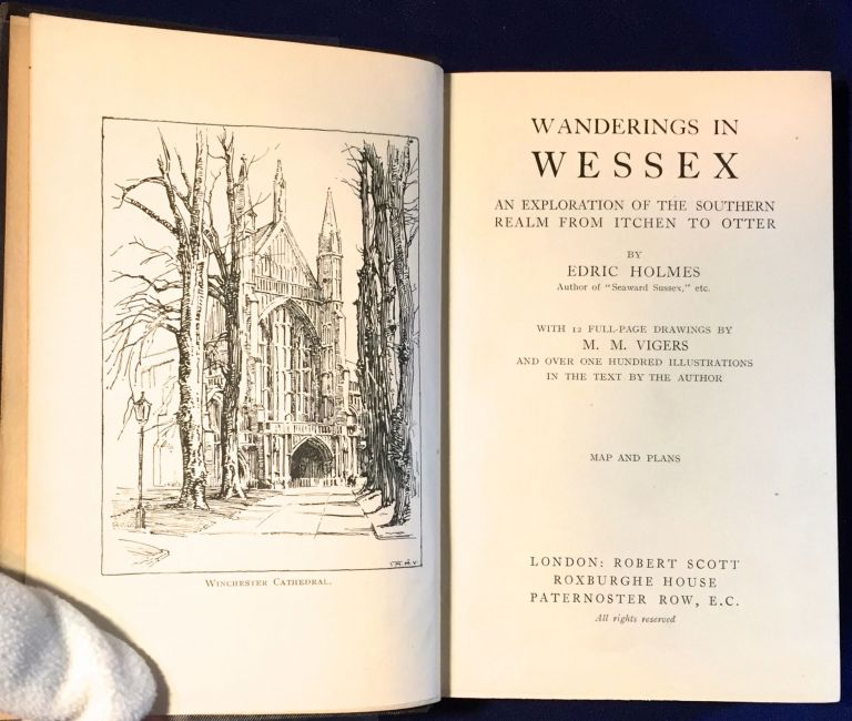 WANDERINGS in WESSEX; An Exploration of the Southern, Realm from Itchen to Otter / With 12 Full-page Drawings by M.M. Vigers / And Over One Hundred Illustrations in The Text By The Author / Map and Plans. Edric Holmes.