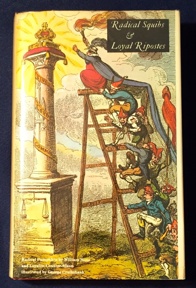 RADICAL SQUIBS & LOYAL RIPOSTES; Satirical Pamphlets of the Regency Period, 1819-1821 / Illustrated by GEORGE CRUIKSHANK and others / Selected and Annotated by Edgell Rickword. Edgell Rickword.