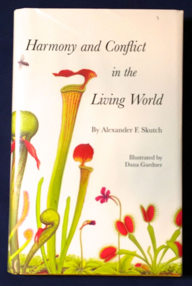 HAMONY AND CONFLICT IN THE LIVING WORLD; Illustrated by Dana Gardner. Alexander F. Skutch.