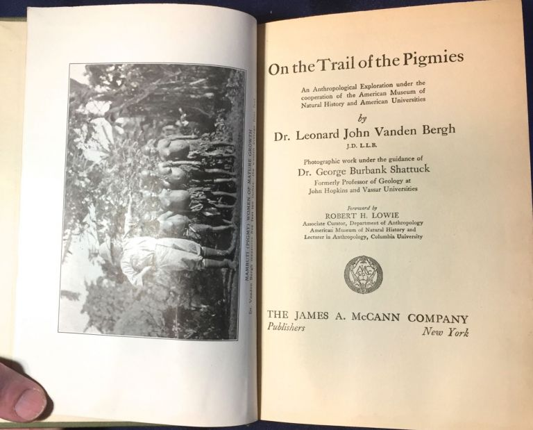 ON THE TRAIL OF THE PIGMIES; An Anthropological Exploration under the cooperation of the American Museum of Natural History and American Universities / Photographic work under the guidance of Dr. George Burbank Shattuck / Foreword by Robert H. Lowie. Dr. Leonard John Vanden Bergh.