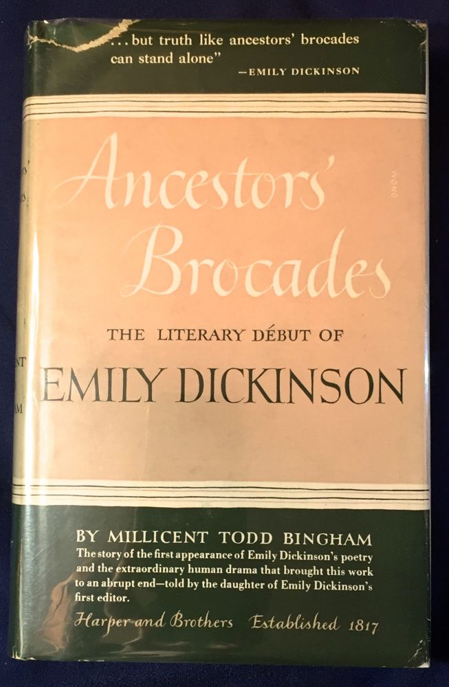 ANCESTORS' BROCADES; The Literary Début of EMILY DICKINSON. Millicent Todd Bingham.