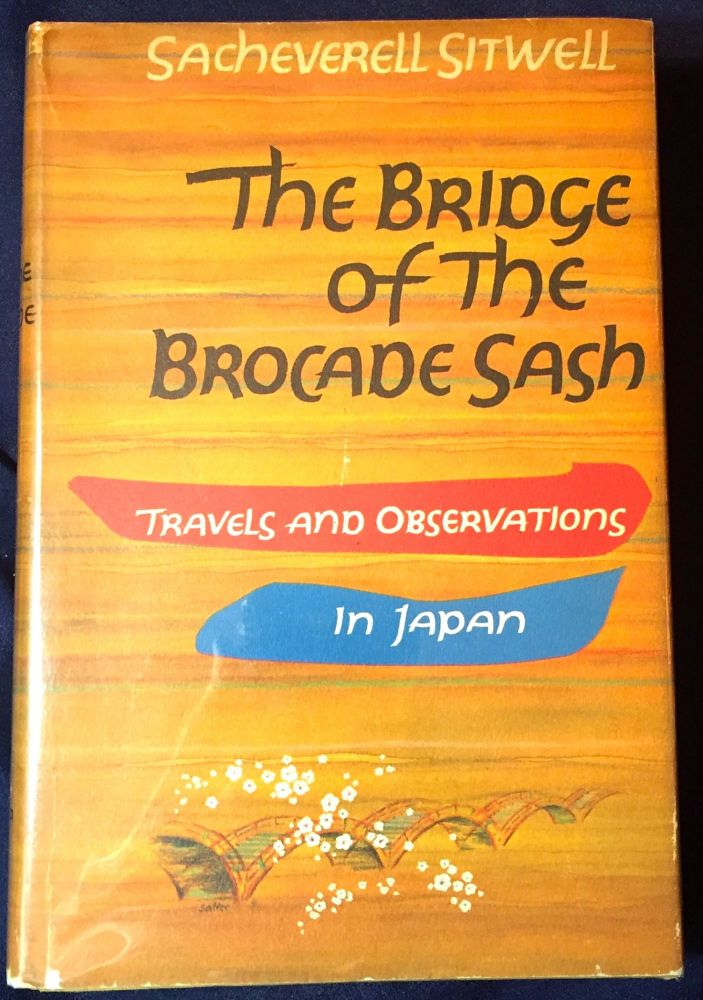 THE BRIDGE OF THE BROCADE SASH; Travels and Observations in Japan. Sacheverell Sitwell.