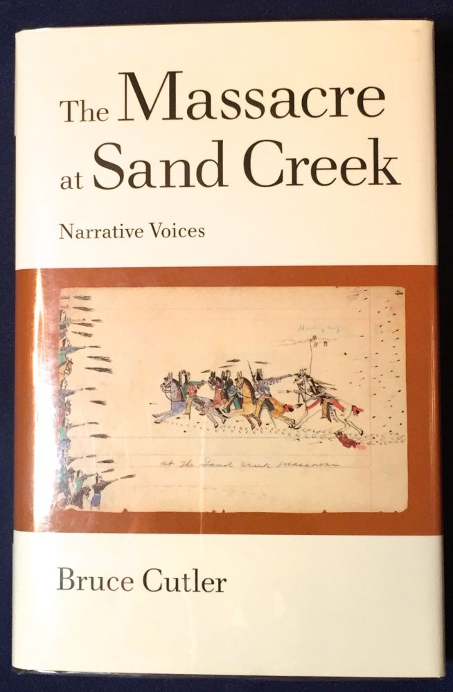 THE MASSACRE AT SAND CREEK; Narrative Voices. Bruce Cutler.