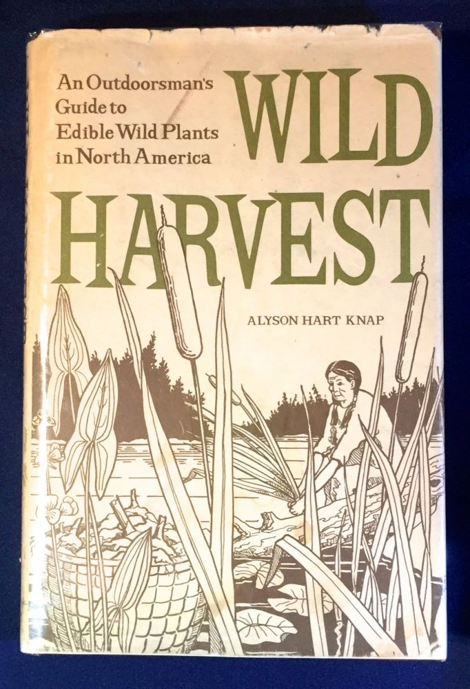 WILD HARVEST; An Outdoorsman's Guide to Edible Wild Plants in North America / Illustrated by E. B. Sanders. Alyson Hart Knap.