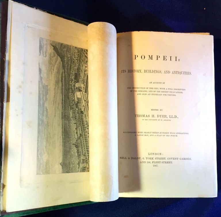 POMPEII:; ITS HISTORY, BUILDINGS, AND ANTIQUITIES / An Account of The Destruction of the City, With A Full Description of the Remains, and of the Recent Excavations, and also an Itinerary for Visitors / Edited by THOMAS H. DYER, LL.D. Thomas H. Dyer, LL D.