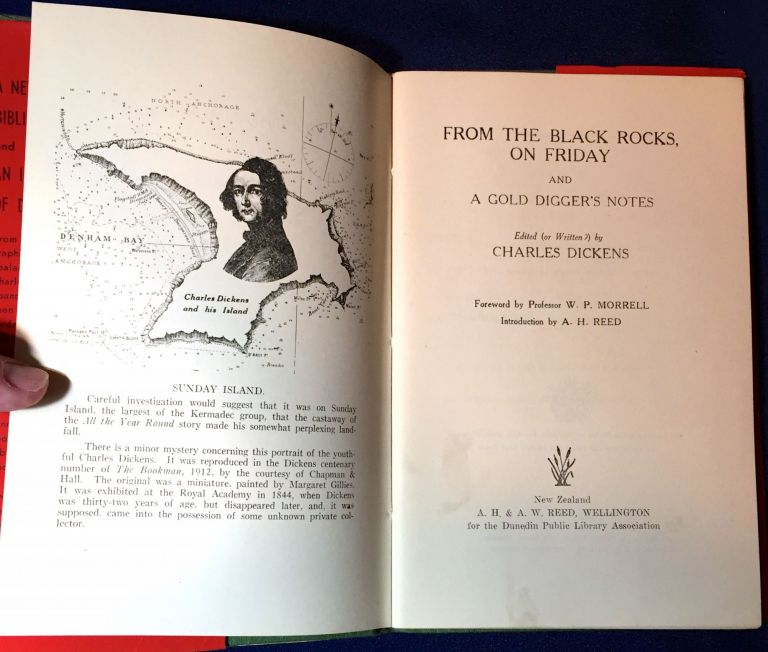 FROM THE BLACK ROCKS, ON FRIDAY; A Northland Story / A Gold Digger's Notes / Otago in the Gold Rush / Edited (or Written?) by CHARLES DICKENS / Foreword by Professor W. P. Morrell / Introduction by A. H. Reed. Charles Dickens.