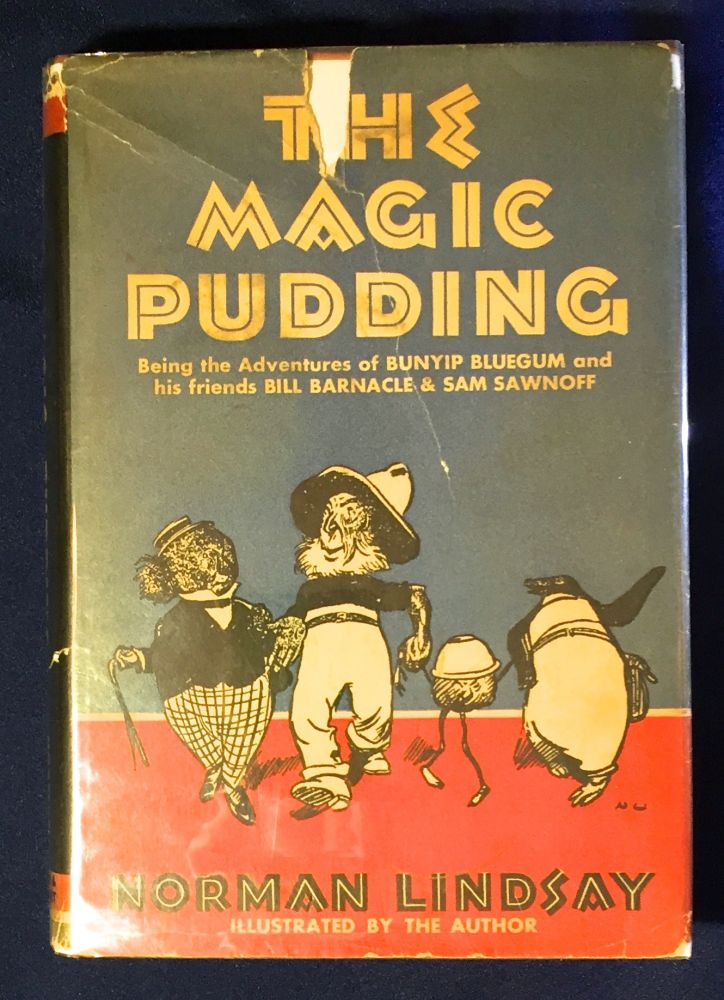 THE MAGIC PUDDING; Being the Adventures of Bunyip Bluegum and his friends Bill Barnacle & Sam Sawnoff / by Norman Lindsay / Illustrations by the Author. Norman Lindsay.