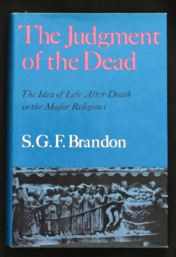 THE JUDGMENT OF THE DEAD; The Idea of Life After Death in the Major Religions. S. G. F. Brandon.