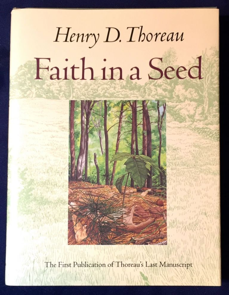 FAITH IN A SEED; The Dispersion of Seeds and Other Late Natural History Writings / Edited by Bradley P. Dean. Henry David Thoreau.