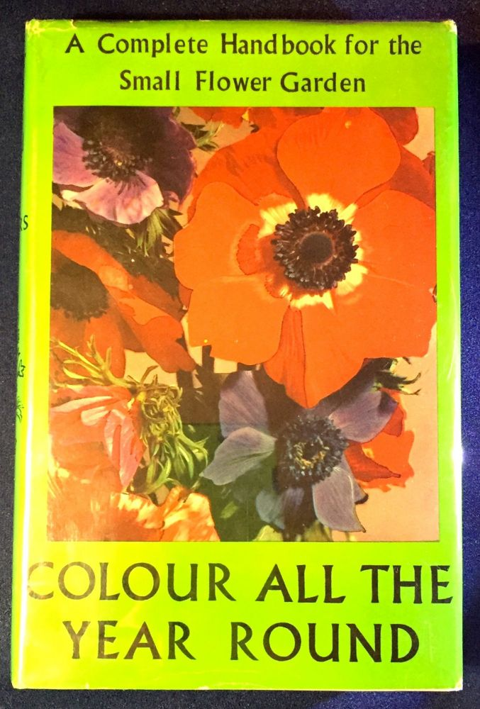 COLOUR ALL THE YEAR ROUND; A Complete Handbook for the Small Flower Garden / Illustrated. Roy Genders.