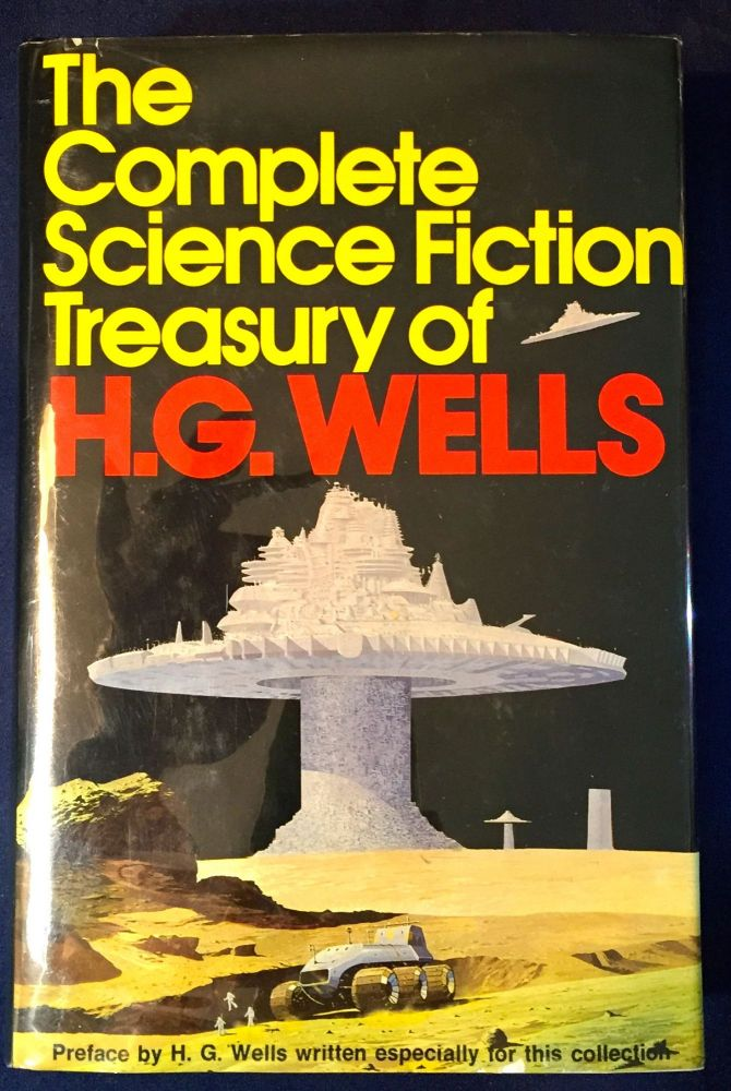 THE COMPLETE SCIENCE FICTION TREASURY OF H.G. WELL PICS UPLOADED NEED T.P.; With a Preface by the Author / The Time Machine / The Island of Dr. Moreau / The Invisible Man / The War of the Worlds / The First Men in the Moon / The Food of the Gods / In the Days of the Comet. H. G. Wells.