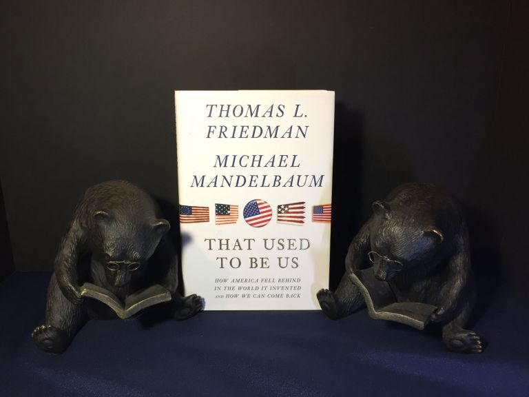 THAT USED TO BE US; How America fell behind in the world it invented and how we can come back. Thomas L. Friedman, Michael Mandelbaum.