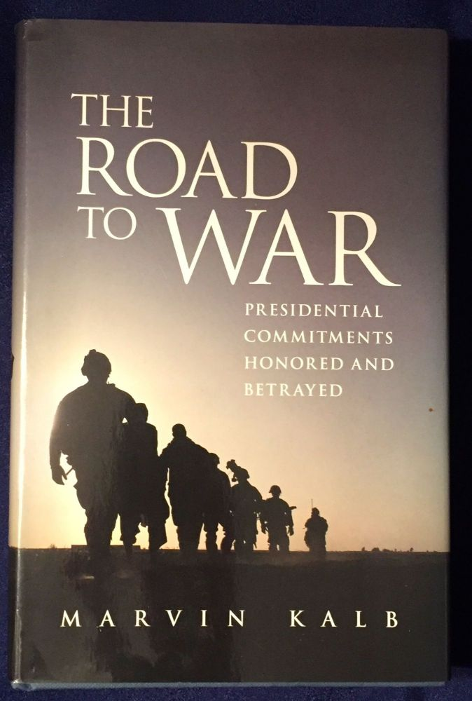 THE ROAD TO WAR; Presidential Commitments Honored and Betrayed. Marvin Kalb.