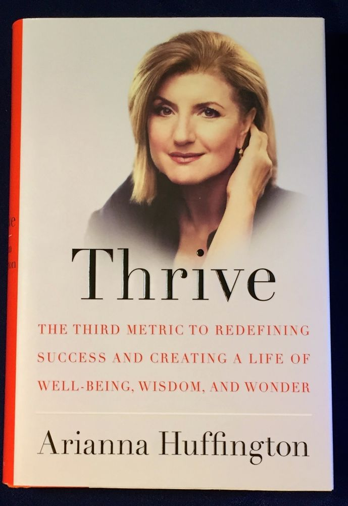THRIVE; The Third Metric to Redefining Success and Creating a Life of Well-being, Wisdom, and Wonder. Arianna Huffington.