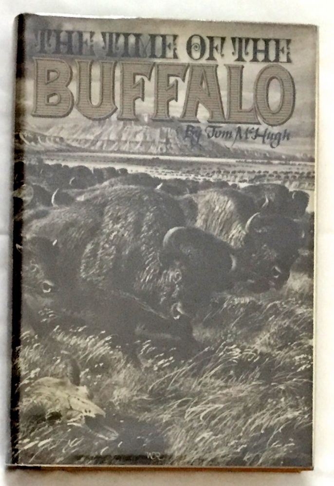 THE TIME OF THE BUFFALO; with the assistance of Victoria Hobson. Tom McHugh.