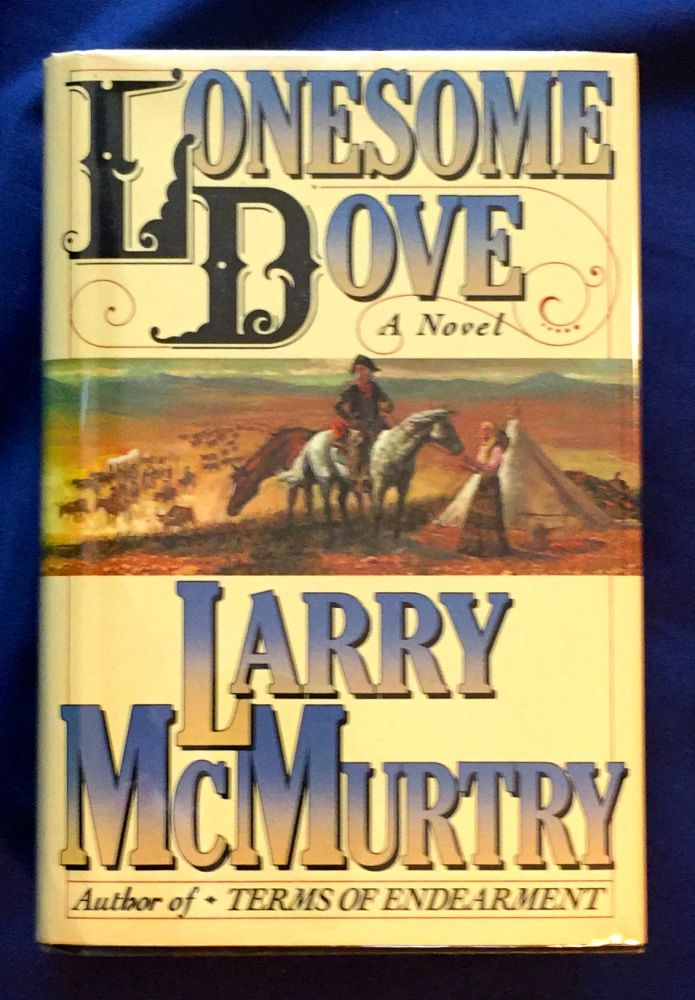 LONESOME DOVE; a novel by Larry McMurtry. Larry McMurtry.