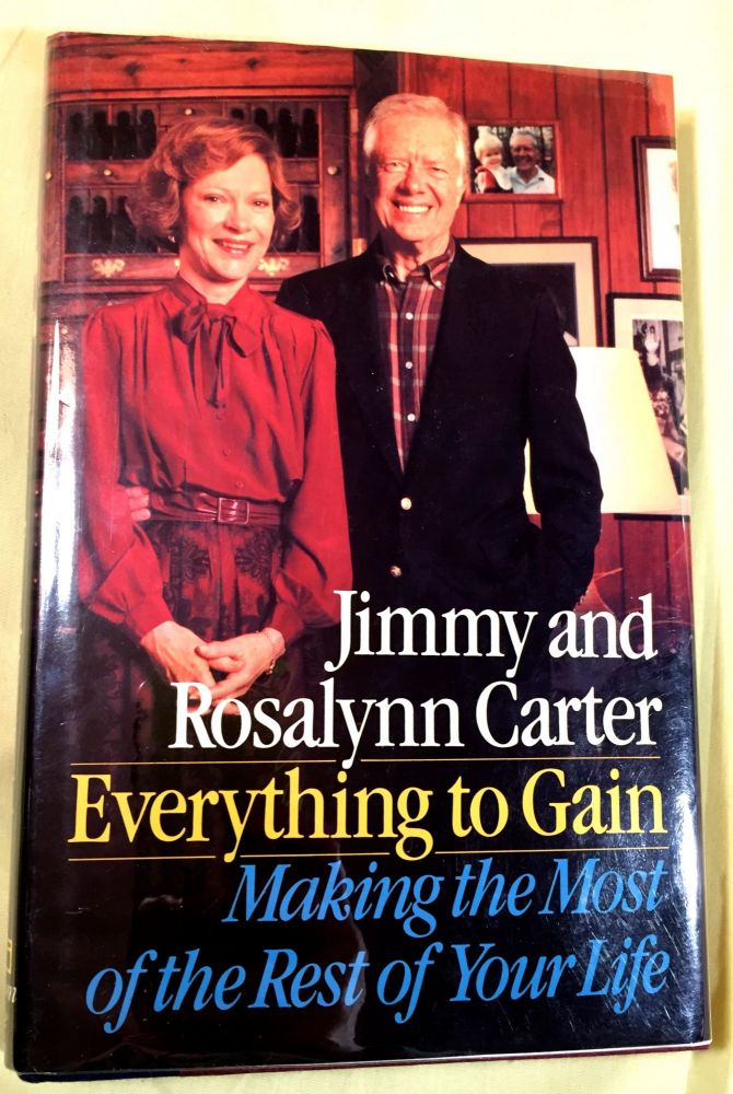 EVERYTHING TO GAIN; Making the Most of the Rest of Your Life. Jimmy and Rosalynn Carter.