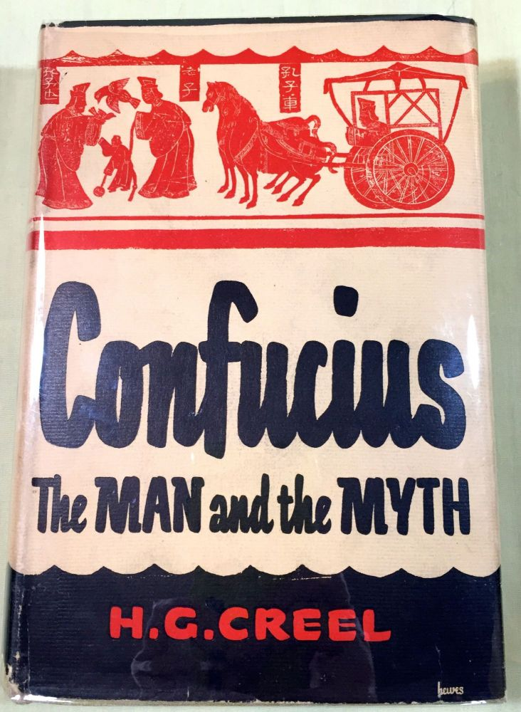 CONFUCIUS; The Man and the Myth. H. G. Creel.