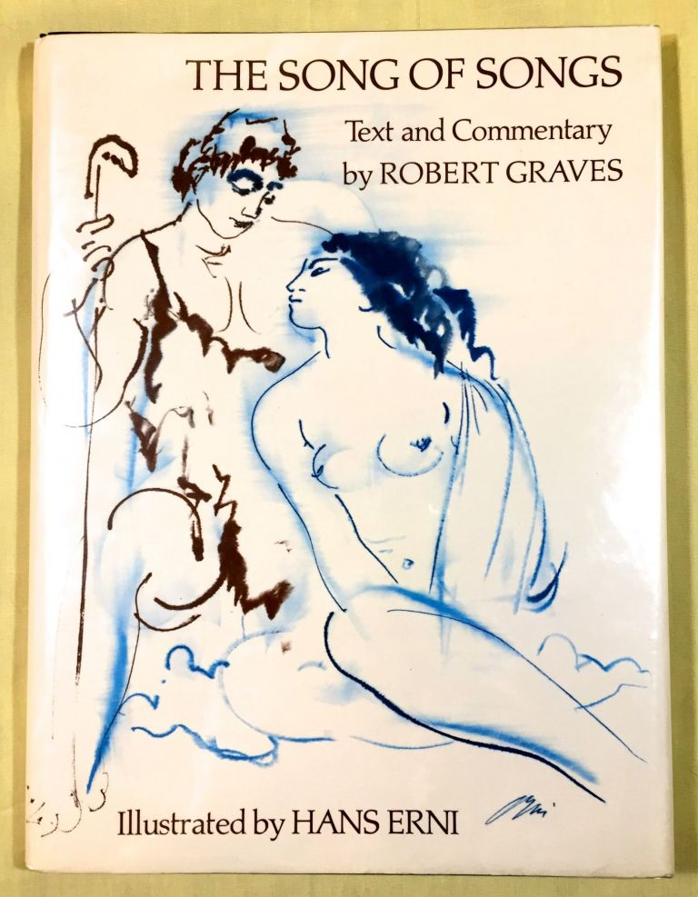 THE SONG OF SONGS; Text and Commentary by Robert Graves / Illustrated by HANS ERNI. Robert Graves.