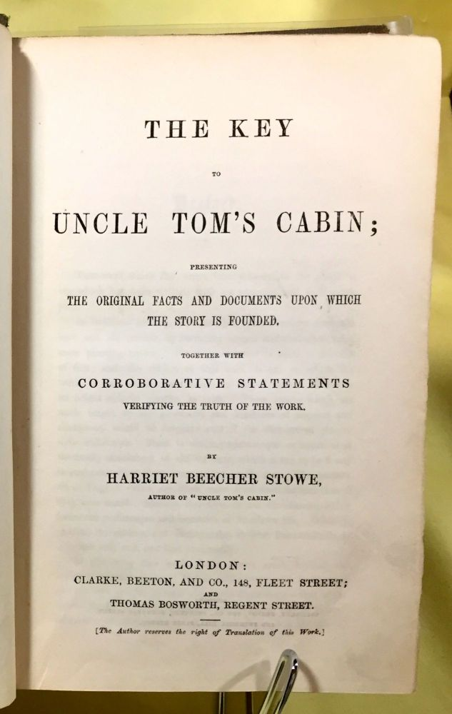 THE KEY TO UNCLE TOM'S CABIN; Presenting / The Original Facts and Documents Upon Which the Story is Founded. / Together with Corroborative Statements Verifying the Truth of the Work. By Harriet Beecher Stowe. Mrs. Harriet Beecher Stowe.