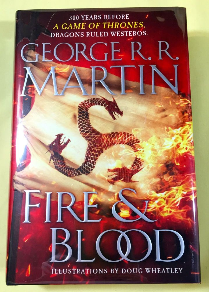 FIRE & BLOOD; Being a History of the Targaryen Kings of Westeros / Volume One / from Aegon I (the Conqueror) to the Regency of Aegon III (the Dragonbane) / by Archmaester Gyldayn of the Citadel of Oldtown / (here transcribed by George R, R, Martin). George R. R. Martin.