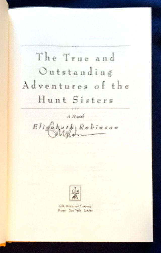 THE TRUE AND OUTSTANDING ADVENTURES OF THE HUNT SISTERS; A Novel. Elisabeth Robinson.