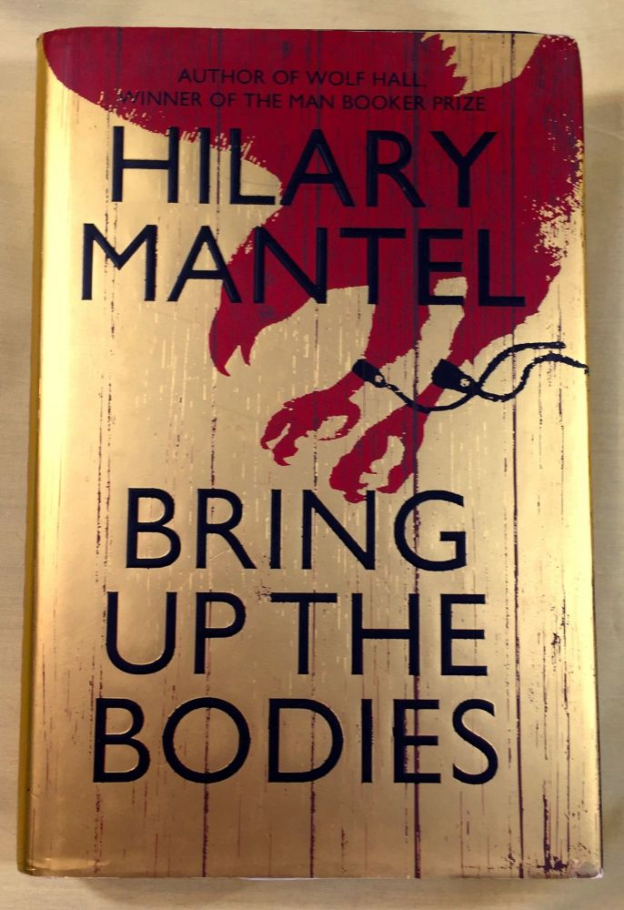 BRING UP THE BODIES; A Novel. Hillary Mantel.
