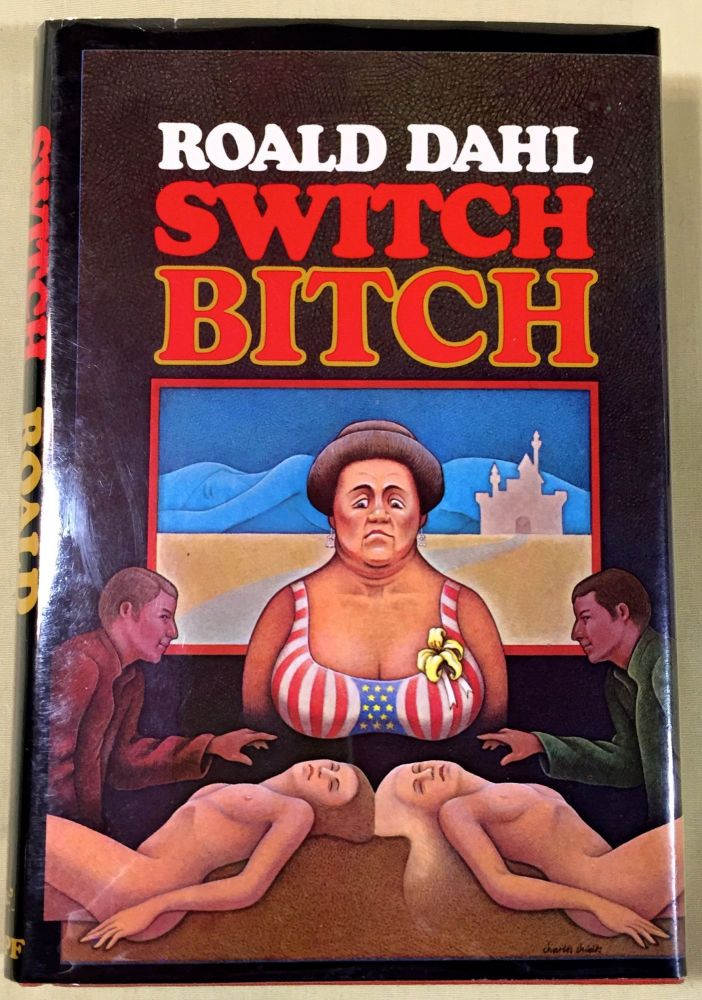 SWITCH BITCH. Roald Dahl.