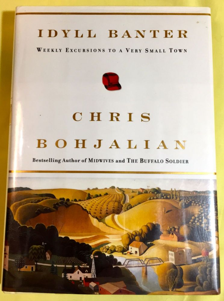 IDYLL BANTER; Weekly Excursions to a Very Small Town. Chris Bohjalian.