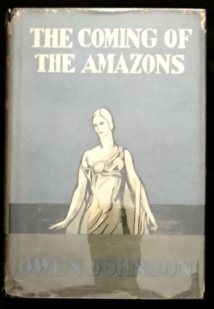 THE COMING OF THE AMAZONS; A Satiristic Speculation on the Scientific Future of Civilization. Owen Johnson.