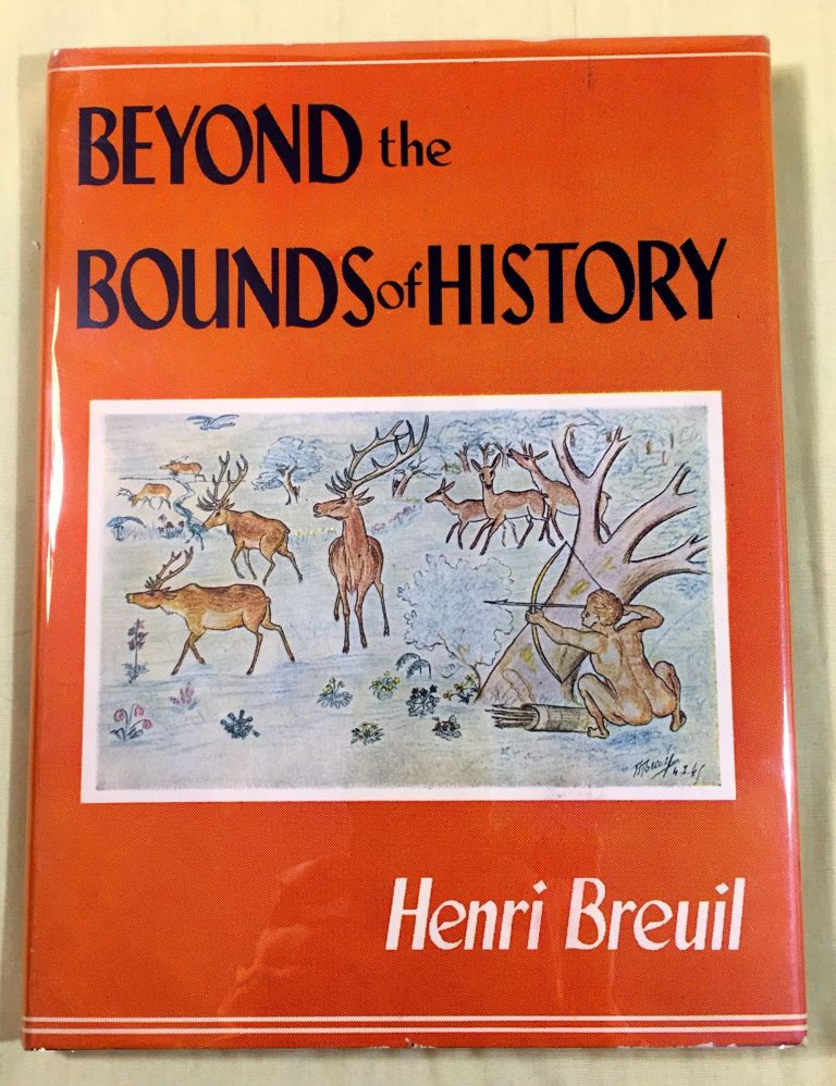 BEYOND THE BOUNDS OF HISTORY; Scenes from the Old Stone Age / by Henri Breuil / English Translation by Mary E. Boyle / Foreword by Field-Marshal J. C. Smuts. Henri Breuil.