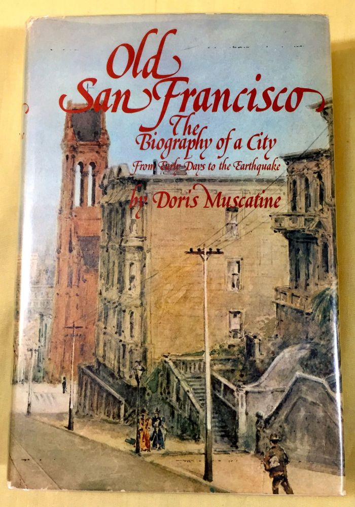 OLD SAN FRANCISCO; The Biography of a City / From Early Days to the Earthquake. Doris Muscatine.
