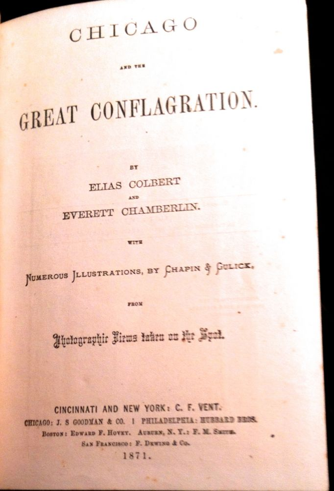 CHICAGO AND THE GREAT CONFLAGRATION; with Numerous Illustrations by Chapin & Gulick from Photographic Views Taken on the Spot. Elias Colbert, Everett Chamberlain.
