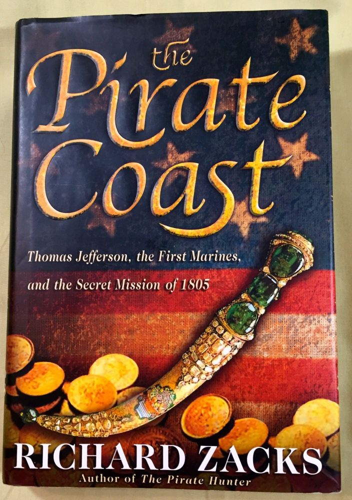 THE PIRATE COAST; Thomas Jefferson, the First Marines, and the Secret Mission of 1805. Richard Zacks.