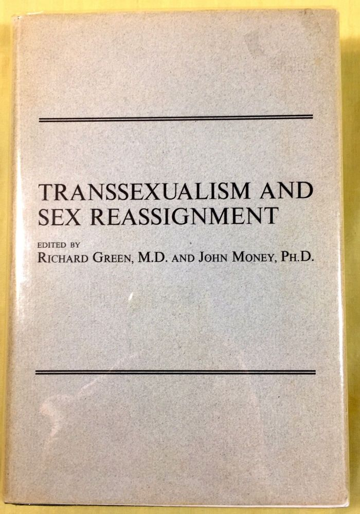 TRANSSEXUALISM AND SEX REASSIGNMENT. M. D. Richard Green, Ph D. John Money.