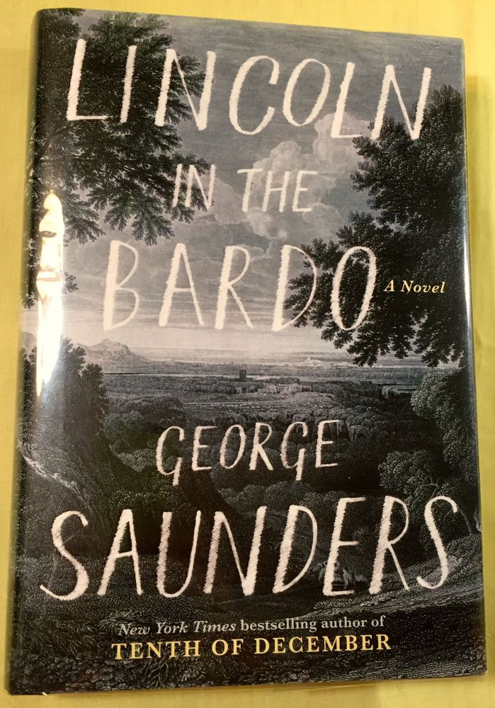 LINCOLN IN THE BARDO; A Novel. George Saunders.