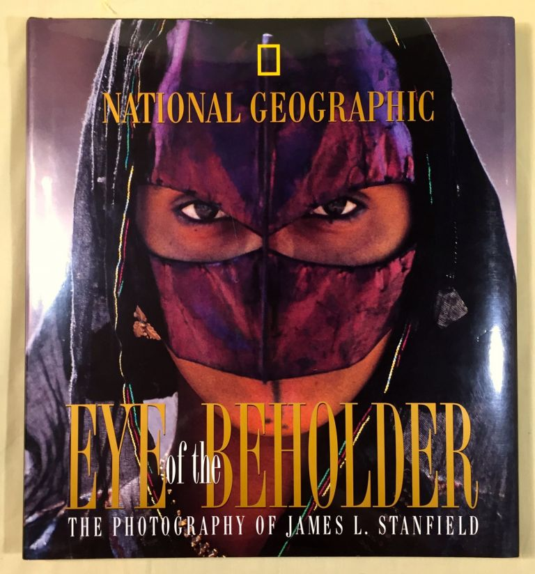EYE OF THE BEHOLDER; [30 YEARS OF PHOTOGRAPHY]. James L. Stanfield.