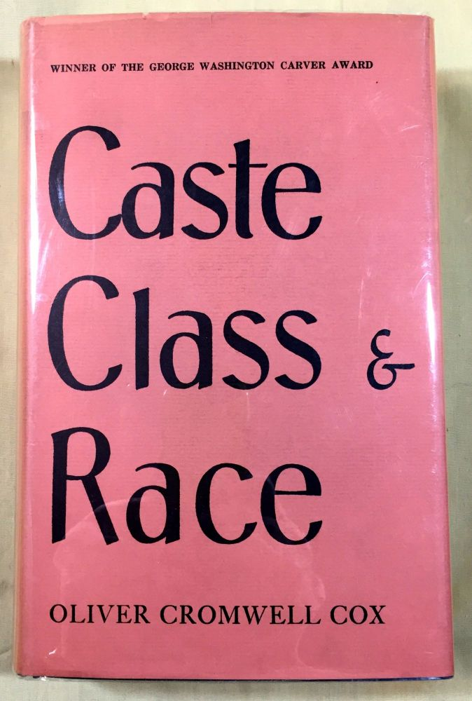 CASTE, CLASS & RACE; A Study in Social Dynamics / Introduction by Dr. Joseph S. Roucek, Ph D. Cox, Oliver Cromwell.