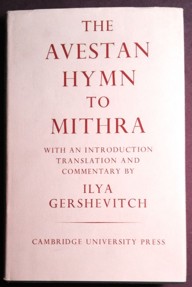 THE AVESTAN HYMN TO MITHRA; With an Introduction Translation and Commentary by Ilya Gershevitch. Ilya Gershevitch.