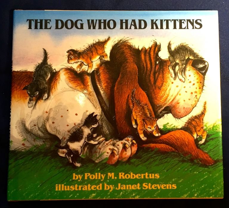 THE DOG WHO HAD KITTENS; Illustrated by Janet Stevens. Polly M. Robertus.