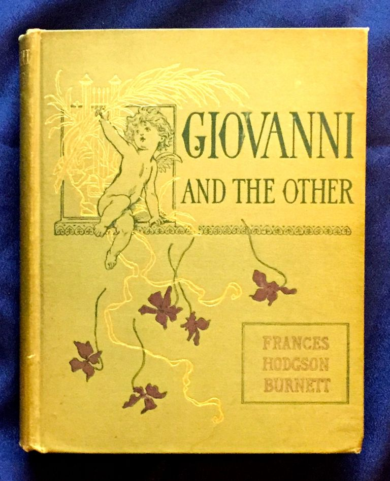 GIOVANNI AND THE OTHER; Children Who Have Made Stories / By Frances Hodgson Burnett. Frances Hodgson Burnett.