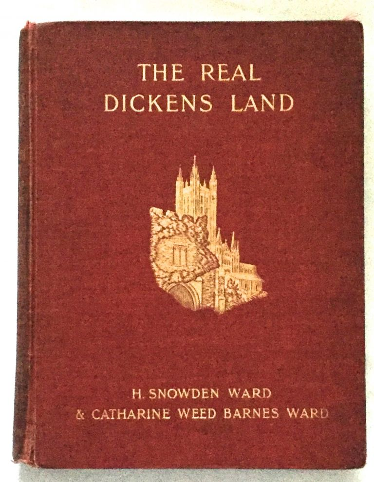 THE REAL DICKENS LAND; and an Outline of Dickens' Life. Charles Dickens, H. Snowden Ward, Catharine Weed Barnes Ward.