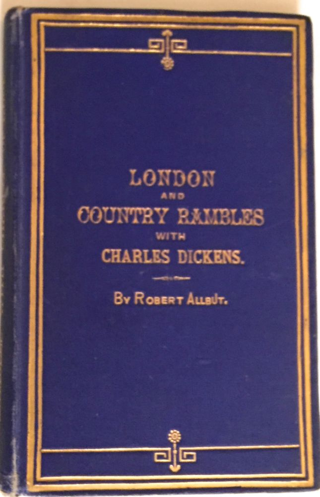 LONDON AND COUNTRY RAMBLES WITH CHARLES DICKENS; Revised Edition, Wth Illustrations. Charles Dickens, Robert Allbut.