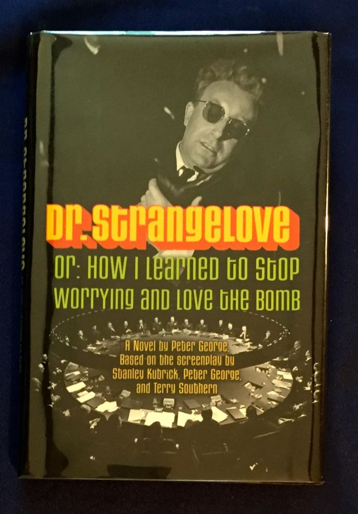 DR. STRANGELOVE; Or, How I Learned to Stop Worrying and Love the Bomb / A Novel by Peter George based on the Screenplay by Stanley Kubrick, Peter George, and Terry Southern. Peter George.