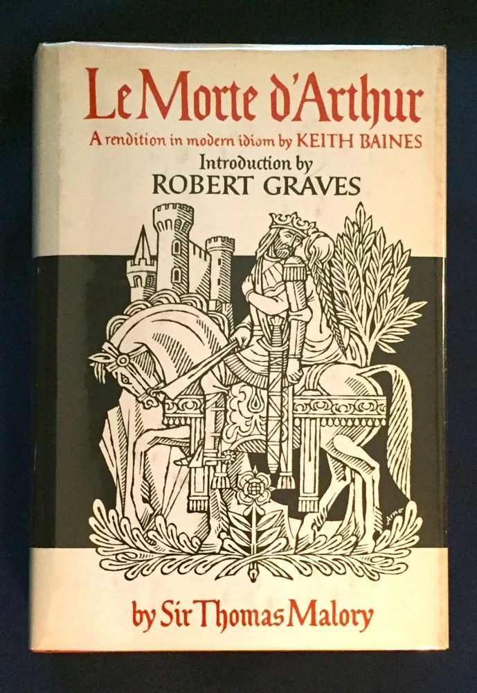 LE MORTE D'ARTHUR; Sir Thomas Malory's ... / A rendition in modern idiom by Keith Baines / Introduction by Robert Graves / Decorative Illustrations by Enrico Arno. Sir Thomas Mallory.